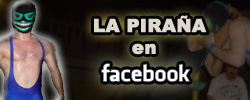 http://www.facebook.com/people/Pirana-Lucha-Libre/649956745